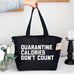 Quarantine Calories Don't Count Grocery Zipper Tote Bag