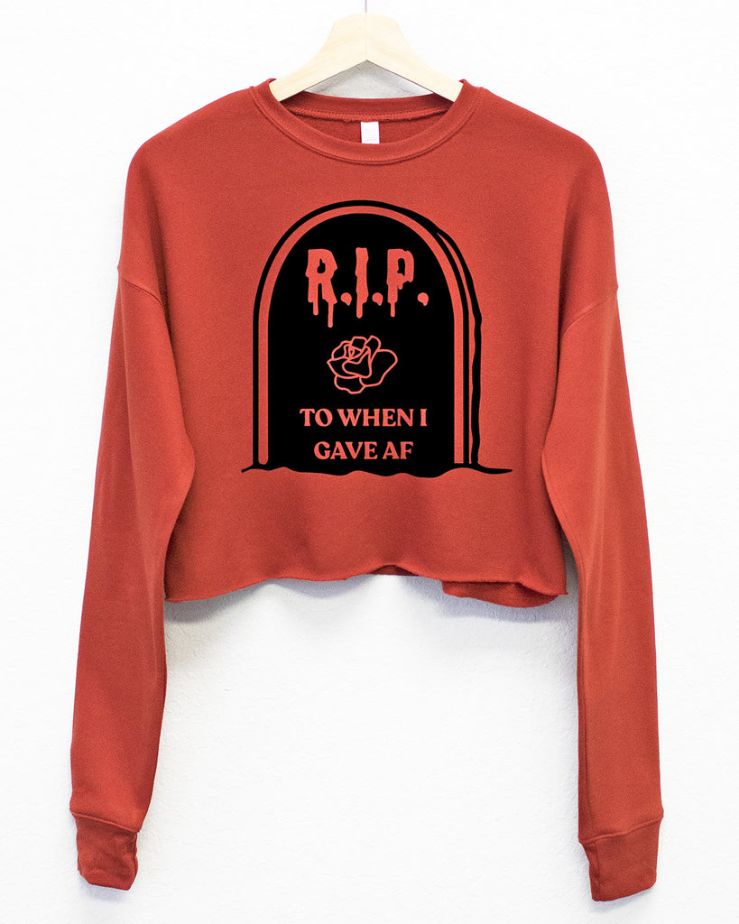 RIP to When I Gave AF Fleece Cropped Sweatshirt - Pick Color