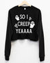So I Creep Yeaaa Cropped Fleece Sweatshirt