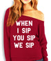 WHEN I SIP YOU SIP WE SIP Slouchy Sweatshirt Scarlet