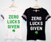 ZERO LUCKS GIVEN Women's St. Patrick's Day T-Shirt