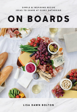 On Boards: Simple & Inspiring Recipe Ideas by Lisa Dawn Bolton
