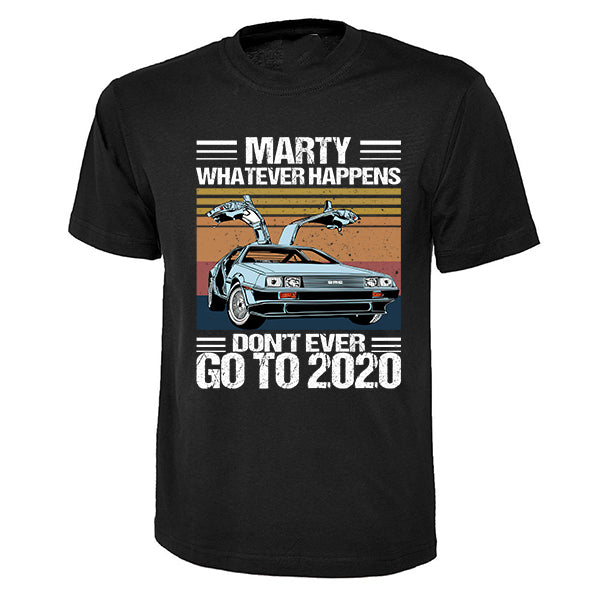 """Marty Whatever Happens - Do not go back to 2020"" - Back to the future Tee"