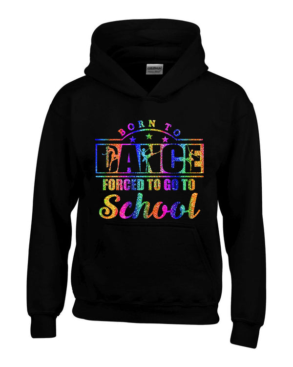 Born to Dance Forced to Go to school Personalised Hoody