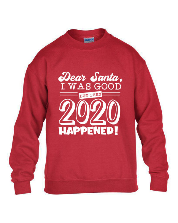 Dear Santa, I was good but then 2020 happened! - Christmas Jumper