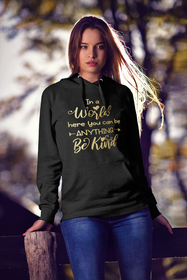In a world where you can be anything, Be Kind Hoody