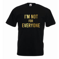 I'm Not For Everyone Slogan Tshirt