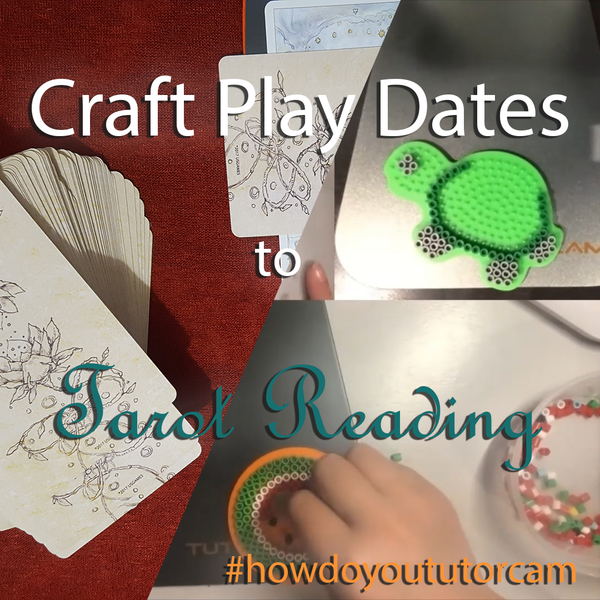 How Do You TutorCam: Craft Play Dates to Tarot Readings