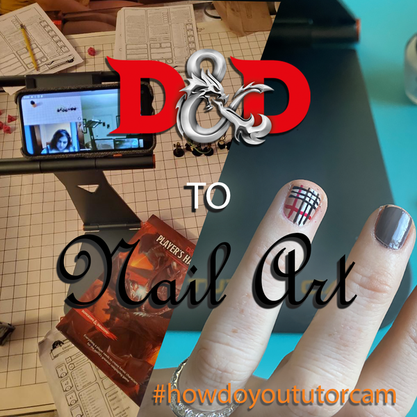 How Do You TutorCam: Dungeons & Dragons and Nail Art Tutorials