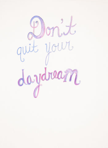 "Copy of Watercolor Illustration ""Don't Quit Your Daydream"""
