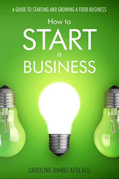 How to start a businesses: guide to starting and growing a food business book by Caroline Bimbo Afolalu. A catering, how to business book