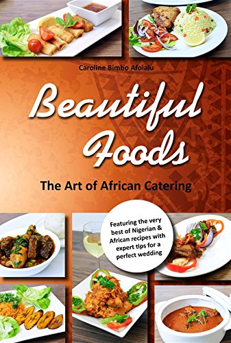 Beautiful Foods The Art of African Catering Book by Caroline Bimbo Afolalu, an African recipe book/ Nigerian cook book