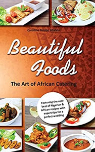 Beautiful Foods Art of African Catering Book By Caroline Bimbo Afolalu. A book full of African recipes book/  a Nigerian cook book