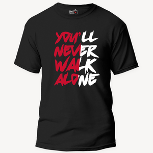 You'll Never Walk Alone - Unisex T-Shirt