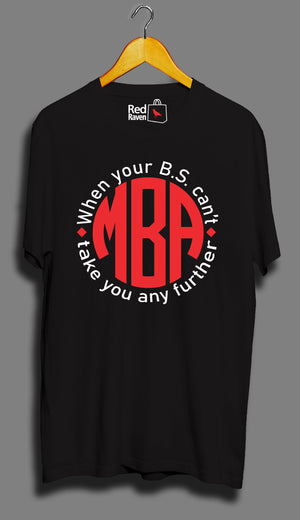 MBA- When you BS can't take you any further - - Unisex T-Shirt