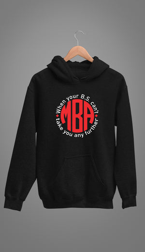 MBA- When you BS can't take you any further - Unisex Hoodie