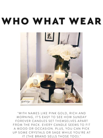 """WHO WHAT WEAR """"With names like Pink Gold, Rich and Morning, it's easy to see how Sunday Forever candles set themselves apart from the pack. Every candle seems to fit a mood or occasion. Plus, you can pick up some crystals or sage while you're at it (the brand sells those too)."""""""