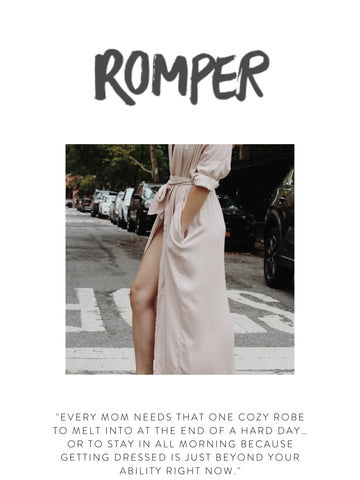 """ROMPER  """"Every mom needs that one cozy robe to melt into at the end of a hard day…or to stay in all morning because getting dressed is just beyond your ability right now."""""""