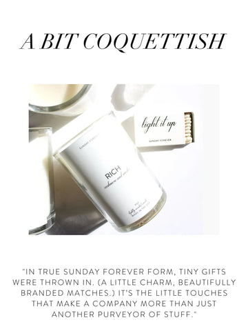 """A BIT COQUETTISH  """"In true Sunday Forever form, tiny gifts were thrown in. (A little charm, beautifully branded matches.) It's the little touches that make a company more than just another purveyor of stuff."""""""