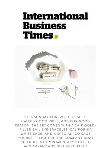 """INTERNATIONAL BUSINESS TIMES  """"This Sunday Forever gift set is called Good Vibes, and for good reason. The set comes with a 24-K gold-filled Evil Eye Bracelet, California white sage, and a special """"Go Sage Yourself"""" lighter. The company also includes a complimentary note to accompany any gift purchase."""""""