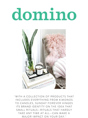 """DOMINO """"With a collection of products that includes everything from kimonos to candles, Sunday Forever hinges its brand identity on the idea that small rituals—rituals that hardly take any time at all—can make a major impact on your day."""""""