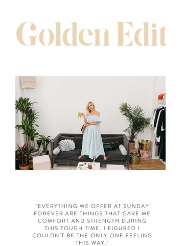 """GOLDEN EDIT """"Everything we offer at Sunday Forever are things that gave me comfort and strength during this tough time. I figured I couldn't be the only one feeling this way."""""""