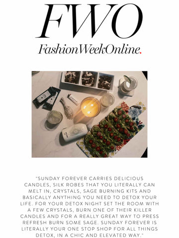 """FASHION WEEK EDIT """"Sunday Forever carries delicious candles, silk robes that you literally can melt in, crystals, sage burning kits and basically anything you need to detox your life. For your detox night set the room with a few crystals, burn one of their killer candles and for a really great way to press refresh burn some sage. Sunday Forever is literally your one stop shop for all things detox, in a chic and elevated way."""""""