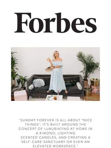 """FORBES  """"Sunday Forever is all about """"nice things"""": It's built around the concept of luxuriating at home in a kimono, lighting scented candles, and creating a self-care sanctuary or even an elevated workspace."""""""