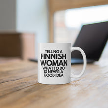 Load image into Gallery viewer, Telling a Finnish woman what to do is never a good idea mug