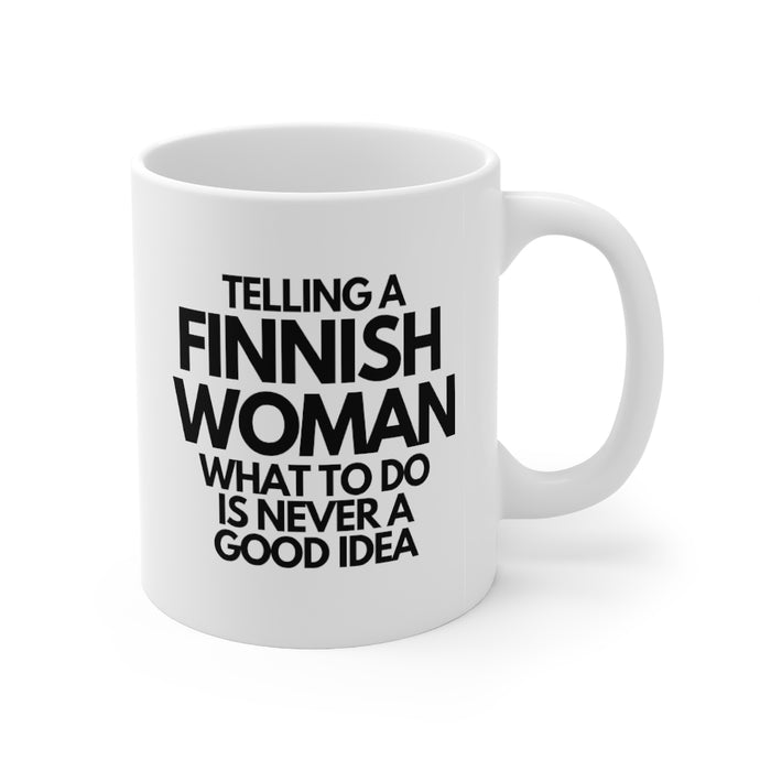 Telling a Finnish woman what to do is never a good idea mug