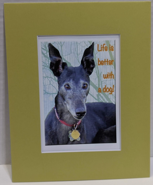 Print-Life Better With Dog - Mat Board - (8x10)