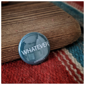"WHATEVER 1"" Pin Button"