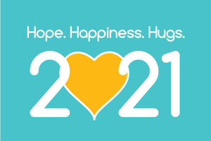 HOPE. HAPPINESS. HUGS. 2021