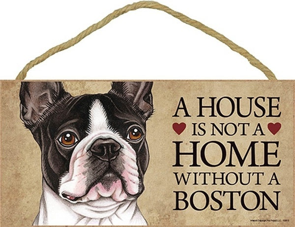 Boston Terrier Dog wood Sign - A House Is Not A Home Without A Boston Plaque