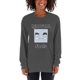 Ignorant Fools - Women's Long sleeve t-shirt - Humans are FREE T-Shirts. Anti establishment T-Shirts. Cov-19, NWO, Celebrity, Funny, Crazy & Alternative T-Shirts for men and women