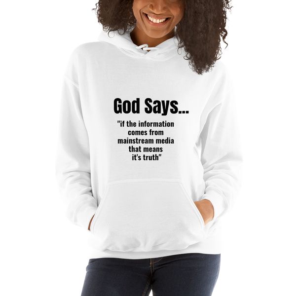 God Says (mainstream media is truth) - Women's Hoodie - Humans are FREE T-Shirts. Anti establishment T-Shirts. Cov-19, NWO, Celebrity, Funny, Crazy & Alternative T-Shirts for men and women