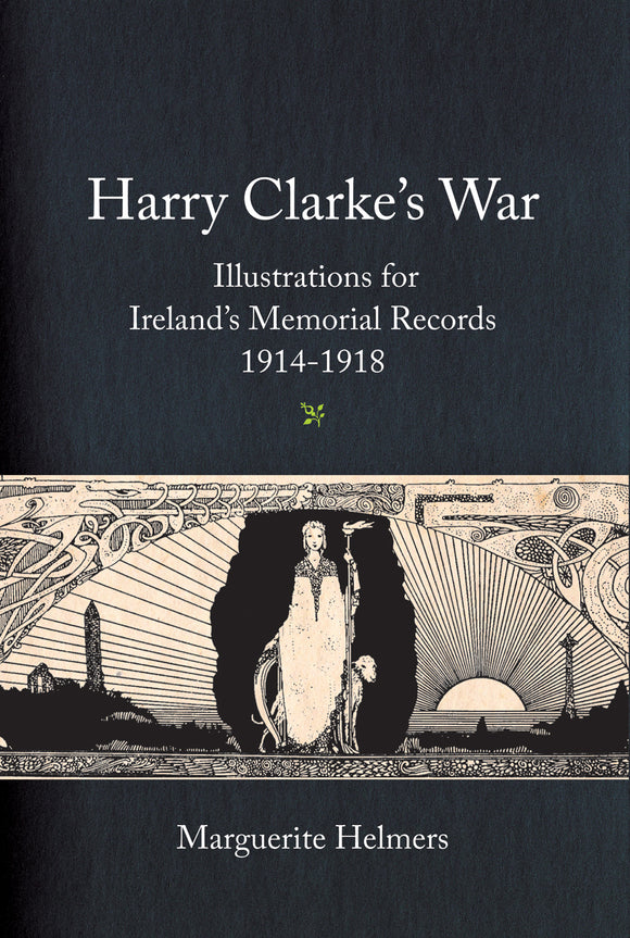 Harry Clarke's War: Illustrations for Ireland's Memorial Records, 1914-1918