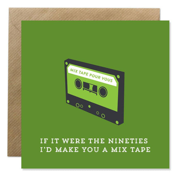 A green card with a black and green drawing of a cassette tape in the centre. 'If it were the nineties I'd make you a mix tape' is written underneath in white capital letters.
