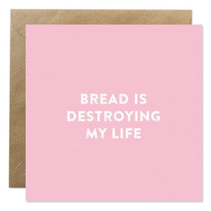 Bread is Destroying My Life Card