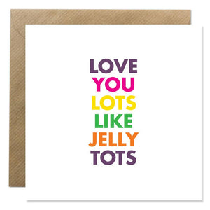Love You Lots Like Jelly Tots Card (New)