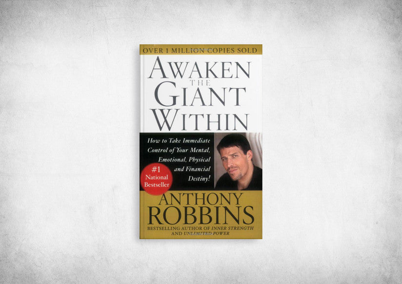 Awaken the Giant Within: How to Take Immediate Control of Your Mental, Emotional, Physical, and Financial Destiny!