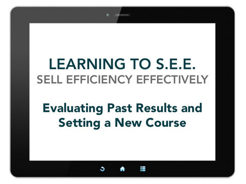 Learning to S.E.E. (Sell Efficiency Effectively): Evaluating Past Results and Setting a New Course [Run Time 43 min]
