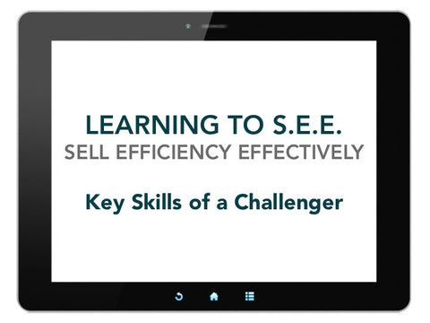 Learning to S.E.E. (Sell Efficiency Effectively): Key Skills of a Challenger [Run Time 1.08 hr]