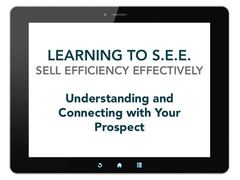 Learning to S.E.E. (Sell Efficiency Effectively): Understanding and Connecting with Your Prospect [Run Time 1.04 hr]