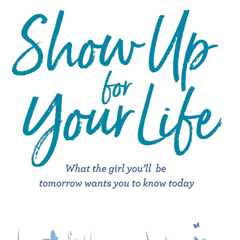 Show Up for Your Life: What the girl you'll be tomorrow wants you to know today Hardcover – Import, 5 February 2019