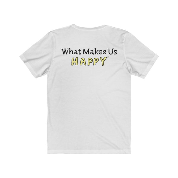 What Makes Us Happy (Original) - Unisex Tee