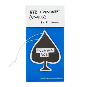 F*CKING ACE AIR FRESHNER by David Shrigley