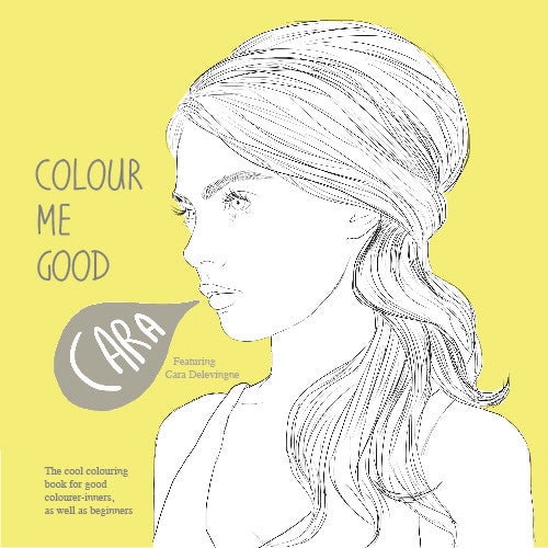 Colour Me Good Cara - Cara Delevingne colouring book front page - by Mel Elliott