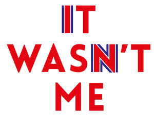 IT WASN'T ME - Anti-Brexit T-shirt