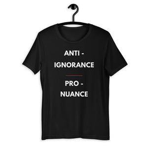 anti-ignorance pro-nuance t-shirt